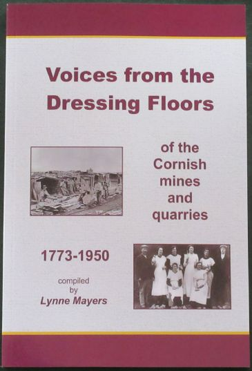 Voices from the Dressing Floors of the Cornish Mines and Quarries 1773-1950, by Lynne Mayers